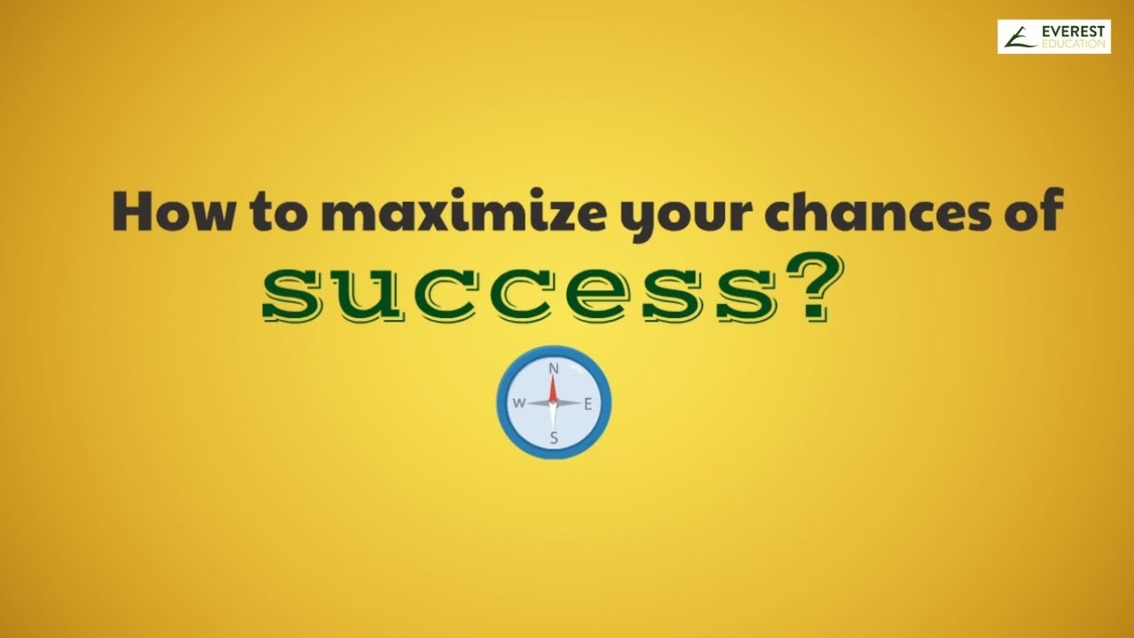 How to maximize your chances of success?